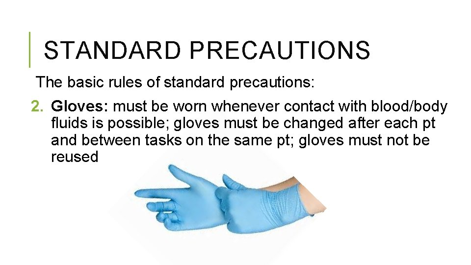 STANDARD PRECAUTIONS The basic rules of standard precautions: 2. Gloves: must be worn whenever