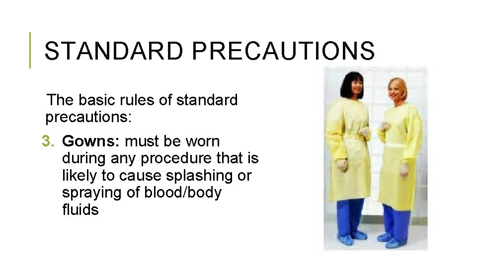 STANDARD PRECAUTIONS The basic rules of standard precautions: 3. Gowns: must be worn during