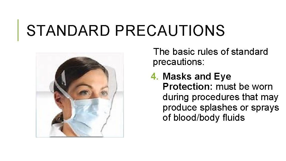 STANDARD PRECAUTIONS The basic rules of standard precautions: 4. Masks and Eye Protection: must
