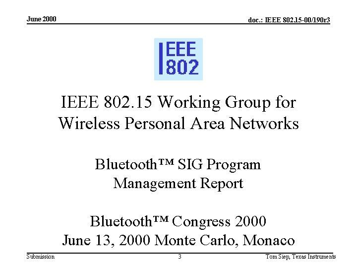 June 2000 doc. : IEEE 802. 15 -00/190 r 3 IEEE 802. 15 Working