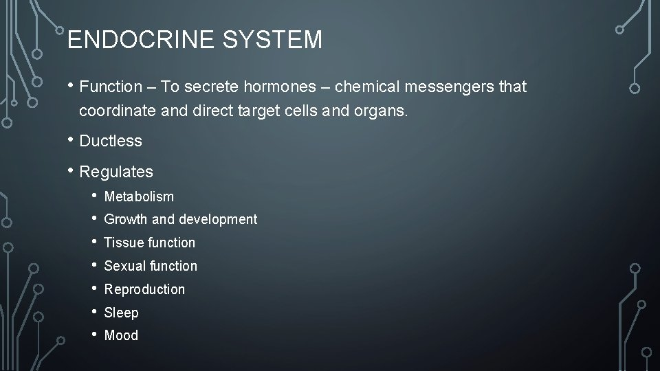 ENDOCRINE SYSTEM • Function – To secrete hormones – chemical messengers that coordinate and