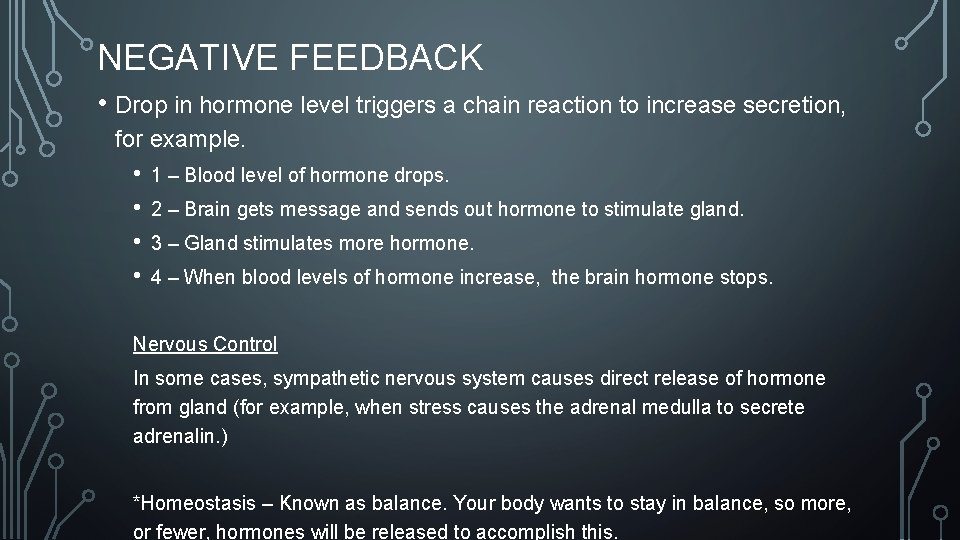 NEGATIVE FEEDBACK • Drop in hormone level triggers a chain reaction to increase secretion,