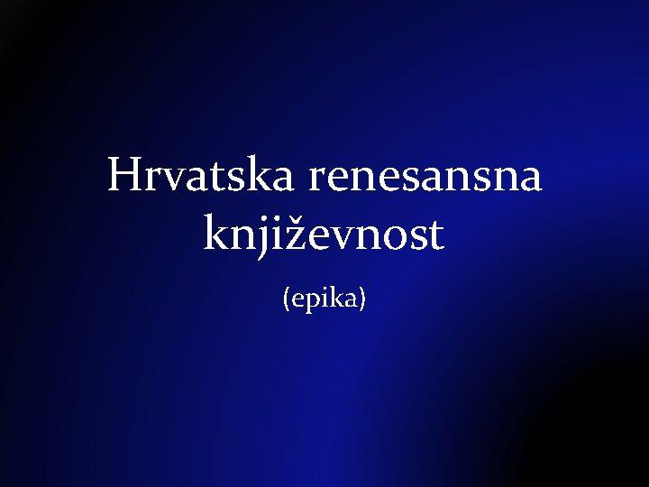 Hrvatska renesansna književnost (epika)