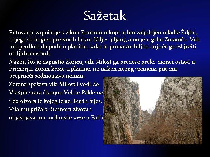 Sažetak Putovanje započinje s vilom Zoricom u koju je bio zaljubljen mladić Žiljbil, kojega