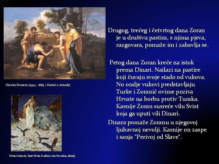 Drugog, trećeg i četvrtog dana Zoran je u društvu pastira, s njima pjeva, razgovara,