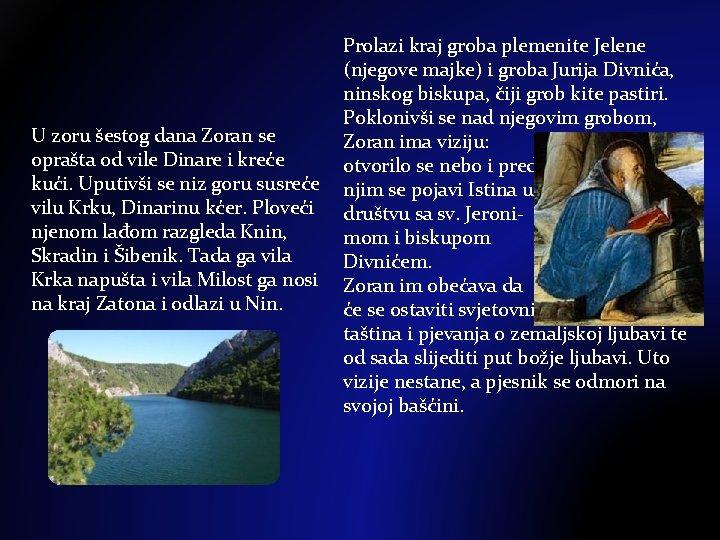 U zoru šestog dana Zoran se oprašta od vile Dinare i kreće kući. Uputivši