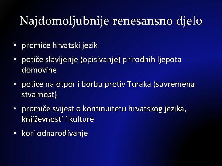 Najdomoljubnije renesansno djelo • promiče hrvatski jezik • potiče slavljenje (opisivanje) prirodnih ljepota domovine
