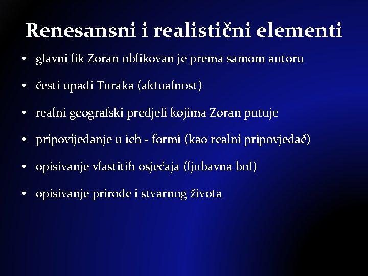 Renesansni i realistični elementi • glavni lik Zoran oblikovan je prema samom autoru •
