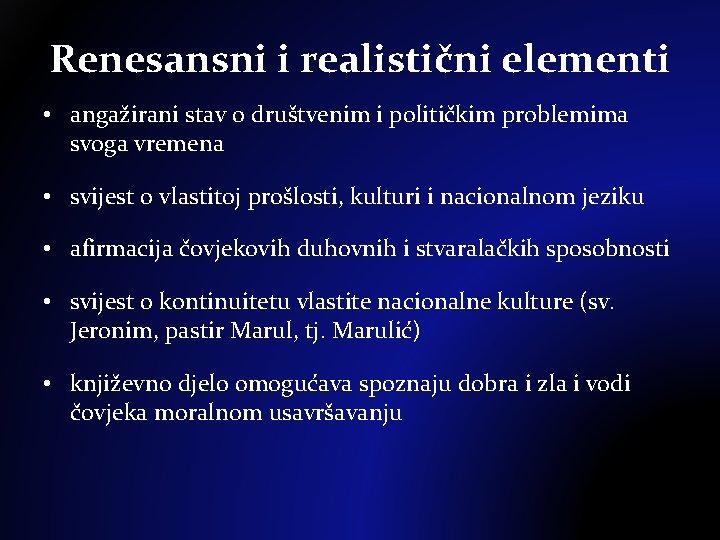 Renesansni i realistični elementi • angažirani stav o društvenim i političkim problemima svoga vremena