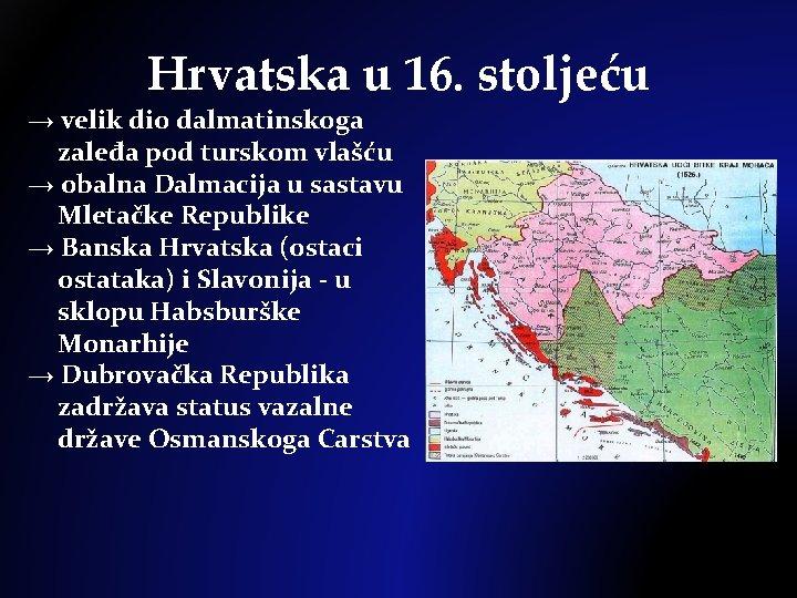 Hrvatska u 16. stoljeću → velik dio dalmatinskoga zaleđa pod turskom vlašću → obalna