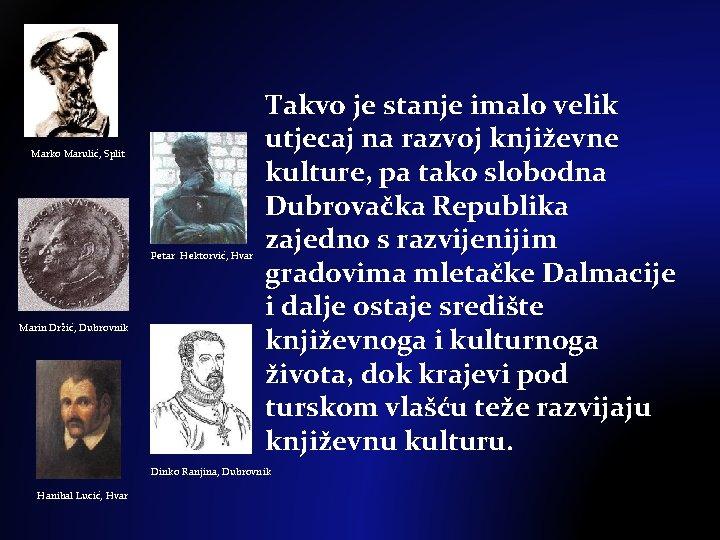 Marko Marulić, Split Petar Hektorvić, Hvar Marin Držić, Dubrovnik Takvo je stanje imalo velik