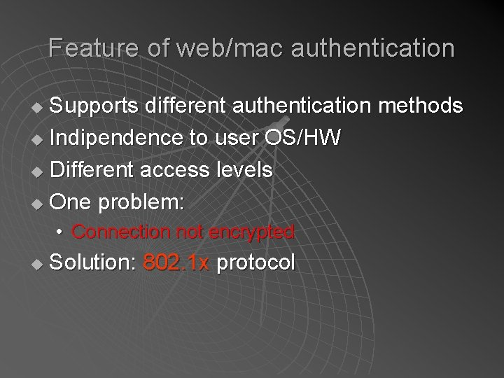 Feature of web/mac authentication Supports different authentication methods u Indipendence to user OS/HW u