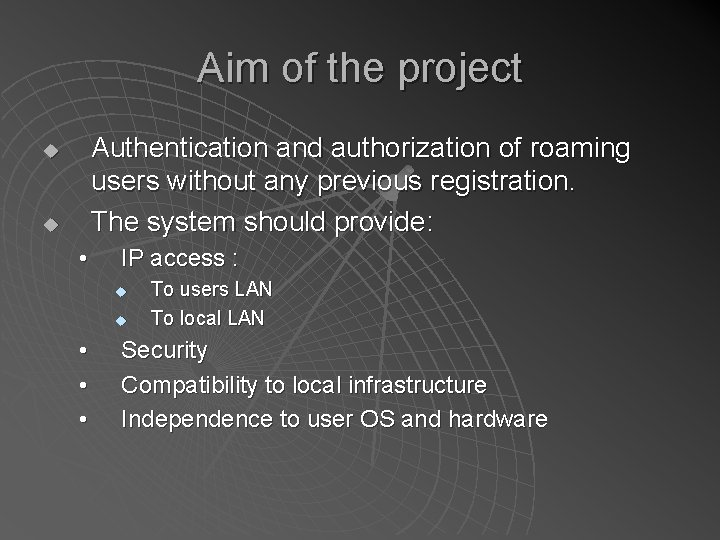 Aim of the project Authentication and authorization of roaming users without any previous registration.