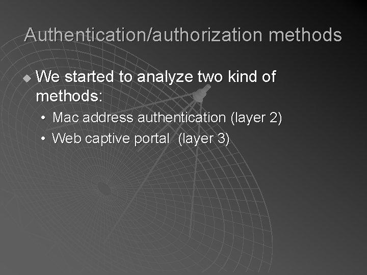 Authentication/authorization methods u We started to analyze two kind of methods: • Mac address