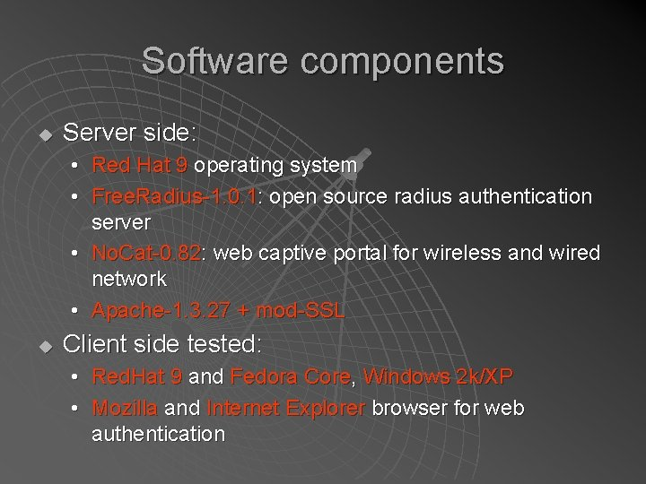 Software components u Server side: • Red Hat 9 operating system • Free. Radius-1.