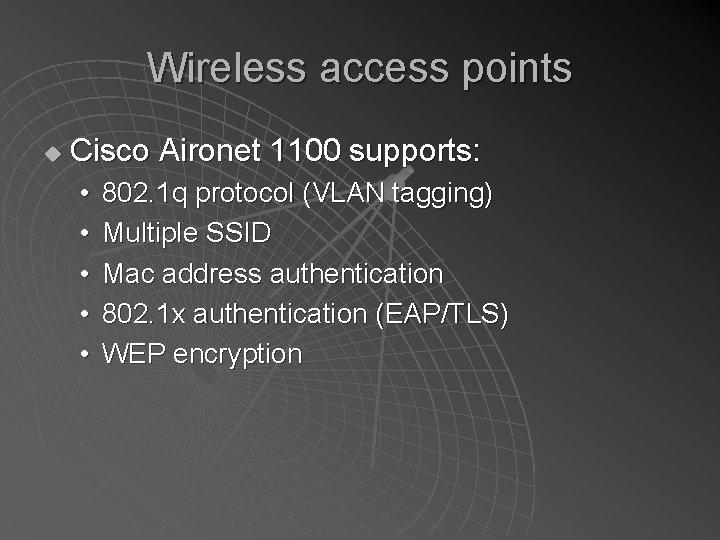 Wireless access points u Cisco Aironet 1100 supports: • • • 802. 1 q