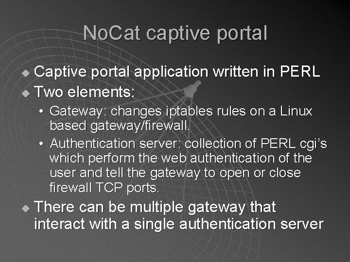 No. Cat captive portal Captive portal application written in PERL u Two elements: u