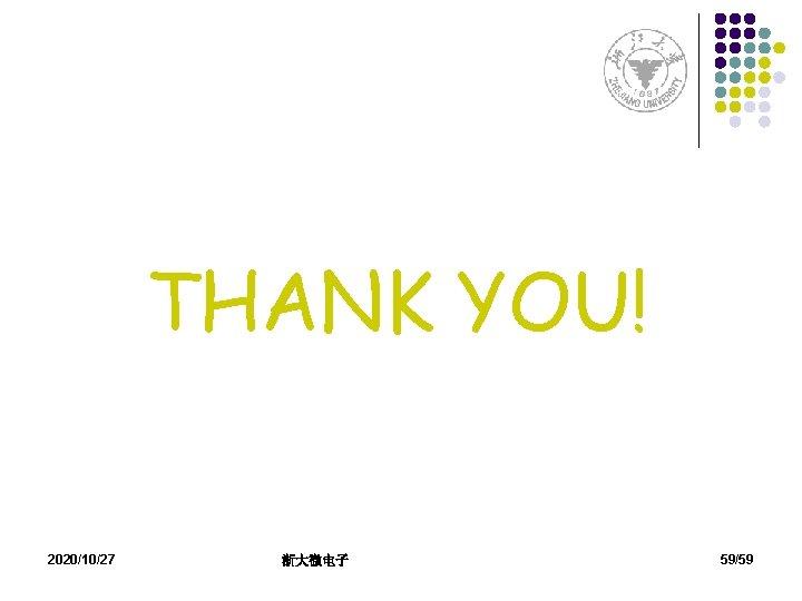 THANK YOU! 2020/10/27 浙大微电子 59/59