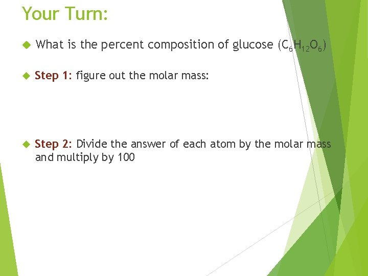 Your Turn: What is the percent composition of glucose (C 6 H 12 O