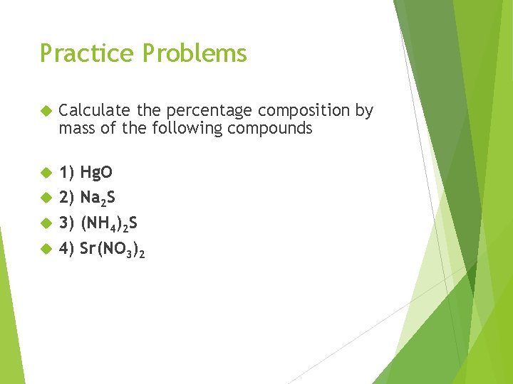 Practice Problems Calculate the percentage composition by mass of the following compounds 1) 2)