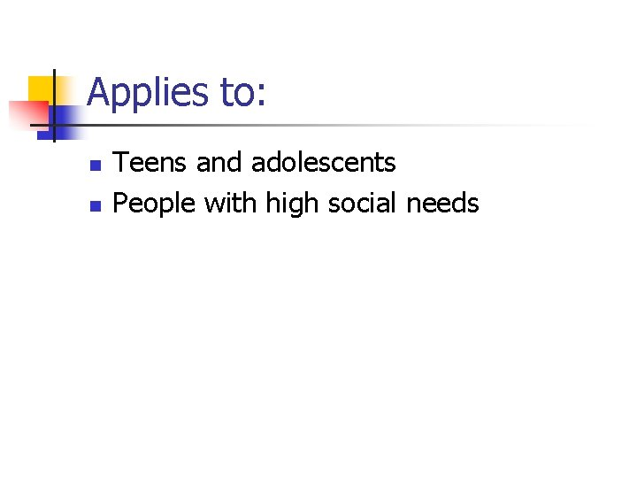 Applies to: n n Teens and adolescents People with high social needs