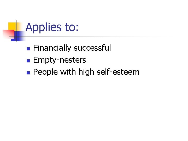 Applies to: n n n Financially successful Empty-nesters People with high self-esteem