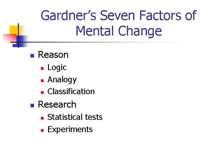 Gardner's Seven Factors of Mental Change n Reason n n Logic Analogy Classification Research