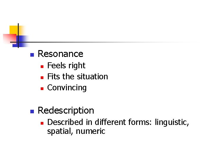 n Resonance n n Feels right Fits the situation Convincing Redescription n Described in