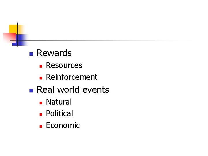 n Rewards n n n Resources Reinforcement Real world events n n n Natural