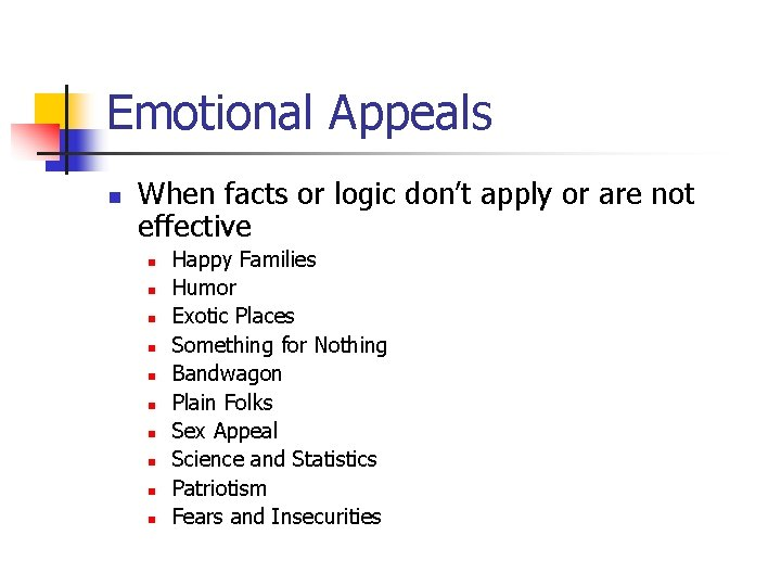 Emotional Appeals n When facts or logic don't apply or are not effective n