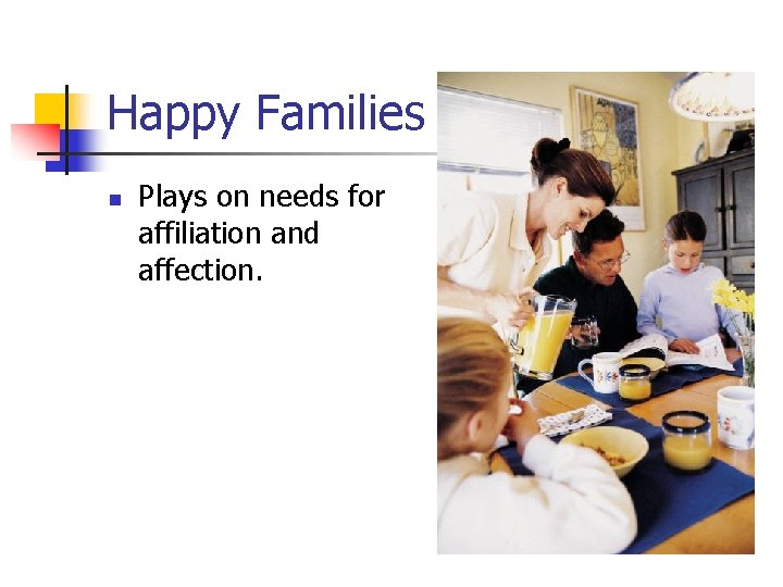Happy Families n Plays on needs for affiliation and affection.