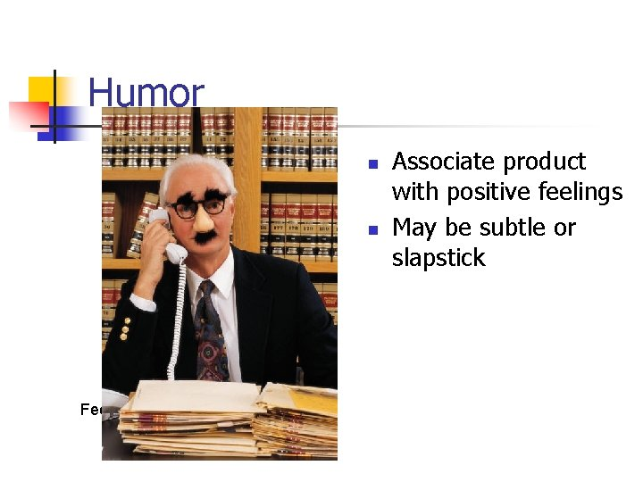 Humor n n Feeling lost in the shuffle? Associate product with positive feelings May