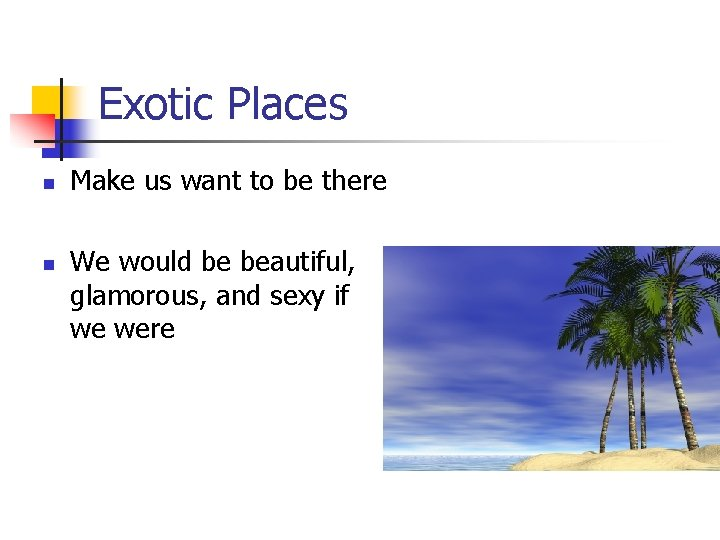 Exotic Places n n Make us want to be there We would be beautiful,