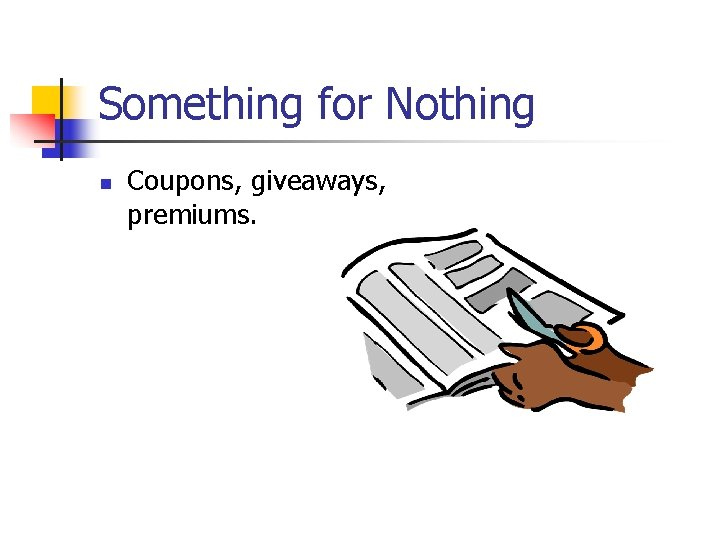 Something for Nothing n Coupons, giveaways, premiums.