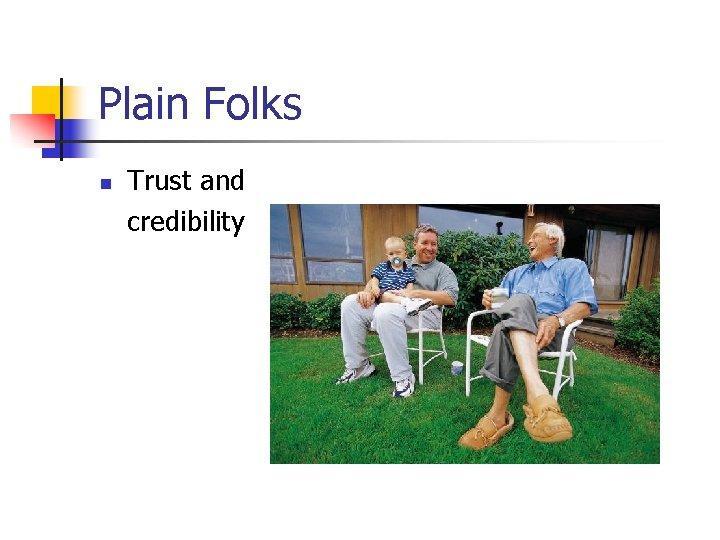 Plain Folks n Trust and credibility