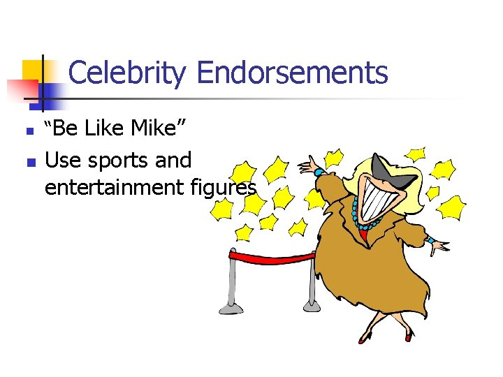 """Celebrity Endorsements n n """"Be Like Mike"""" Use sports and entertainment figures"""