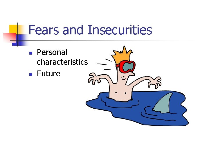 Fears and Insecurities n n Personal characteristics Future