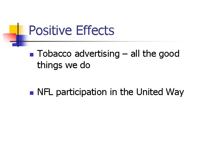 Positive Effects n n Tobacco advertising – all the good things we do NFL