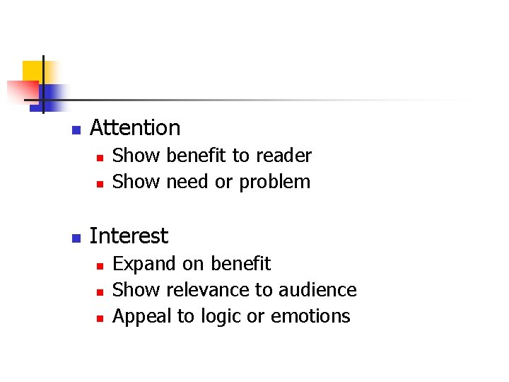 n Attention n Show benefit to reader Show need or problem Interest n n