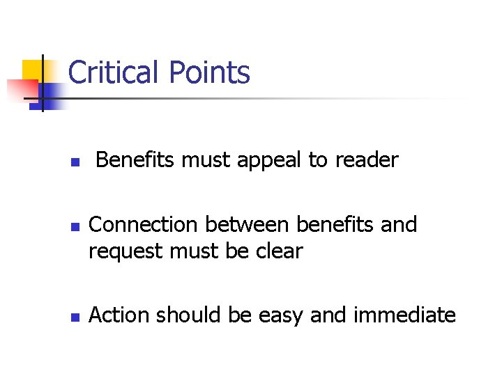 Critical Points n n n Benefits must appeal to reader Connection between benefits and