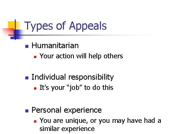 Types of Appeals n Humanitarian n n Individual responsibility n n Your action will