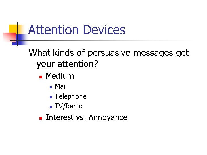 Attention Devices What kinds of persuasive messages get your attention? n Medium n n