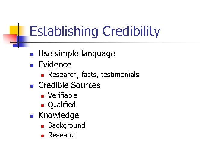 Establishing Credibility n n Use simple language Evidence n n Credible Sources n n