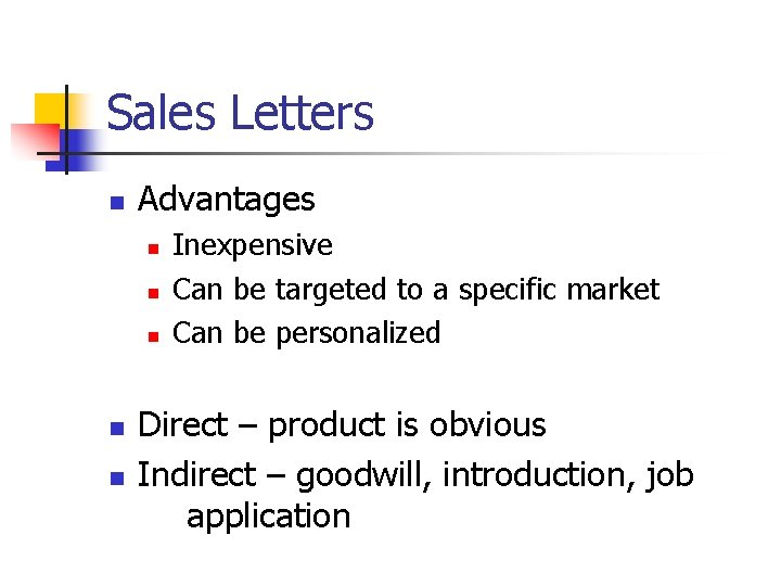 Sales Letters n Advantages n n n Inexpensive Can be targeted to a specific