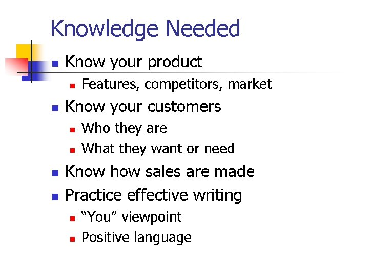Knowledge Needed n Know your product n n Know your customers n n Features,