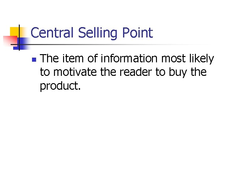 Central Selling Point n The item of information most likely to motivate the reader