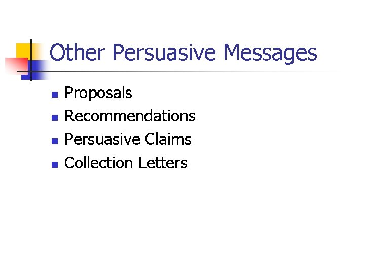 Other Persuasive Messages n n Proposals Recommendations Persuasive Claims Collection Letters
