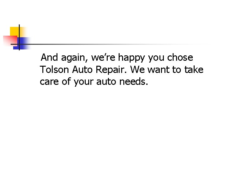 And again, we're happy you chose Tolson Auto Repair. We want to take care