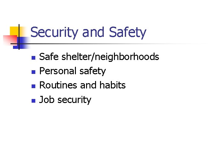 Security and Safety n n Safe shelter/neighborhoods Personal safety Routines and habits Job security