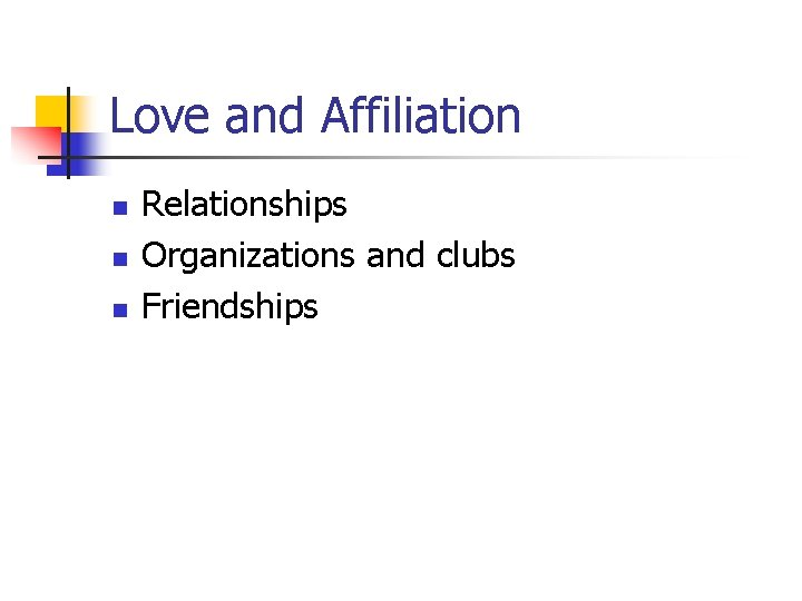 Love and Affiliation n Relationships Organizations and clubs Friendships